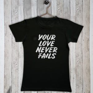 Basis t-shirt Your love never fails