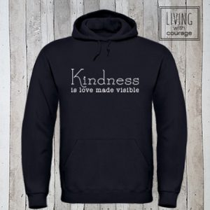 Hoodie Kindness is love made visible
