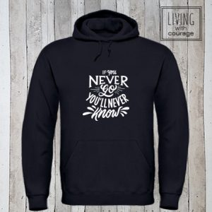 Hoodie If you never go