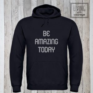 Hoodie Be amazing today