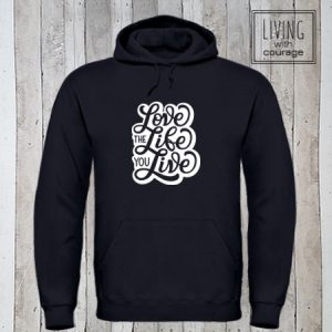 Hoodie Love the life you live