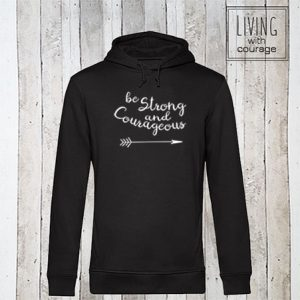 Organic Hoodie Be strong and courageous