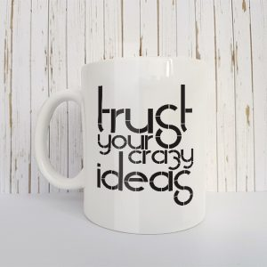 Mok Trust your crazy ideas